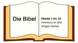 Obadja 1 bis 16 Interesse an den Dingen Gottes