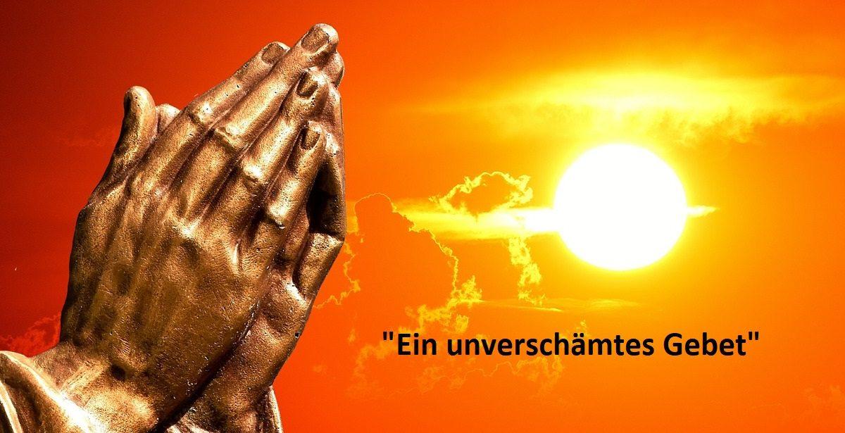 ein unverschämtes Gebet